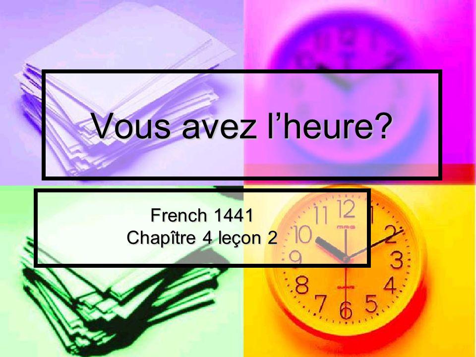 Vous avez l'heure French 1441 Chapître 4 leçon 2