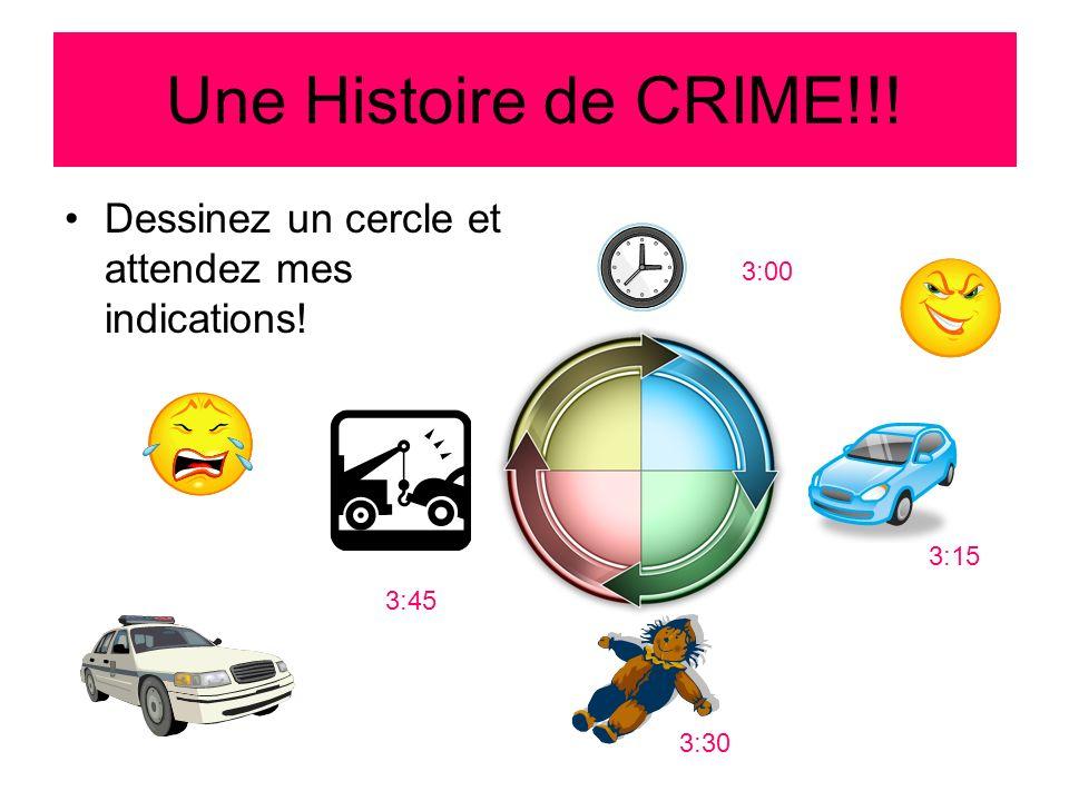 Une Histoire de CRIME!!! Dessinez un cercle et attendez mes indications! 3:00 3:15 3:45 3:30