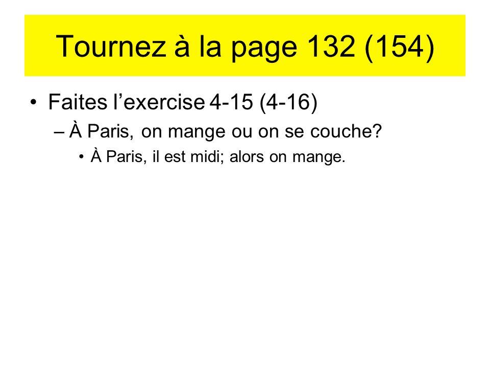 Tournez à la page 132 (154) Faites l'exercise 4-15 (4-16)