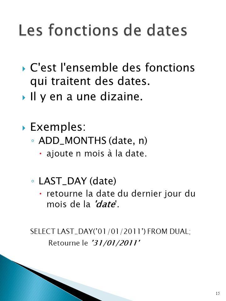 Les fonctions de dates C est l ensemble des fonctions qui traitent des dates. Il y en a une dizaine.
