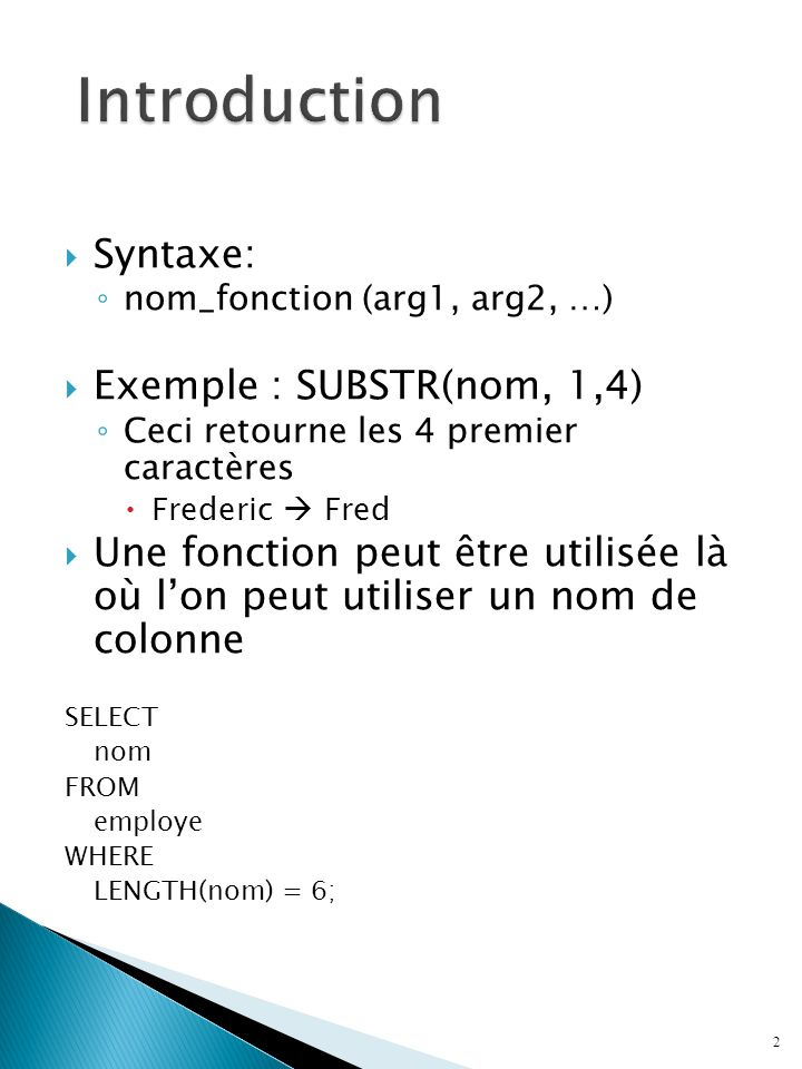 Introduction Syntaxe: Exemple : SUBSTR(nom, 1,4)
