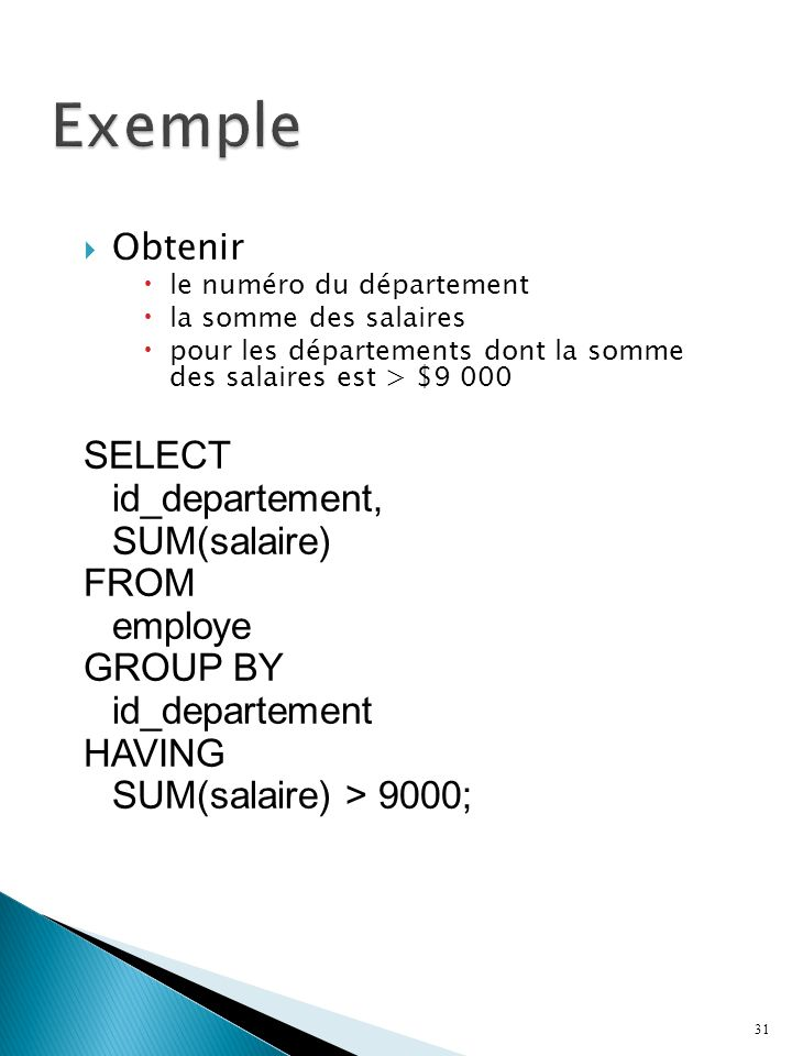 Exemple SELECT id_departement, SUM(salaire) FROM employe GROUP BY