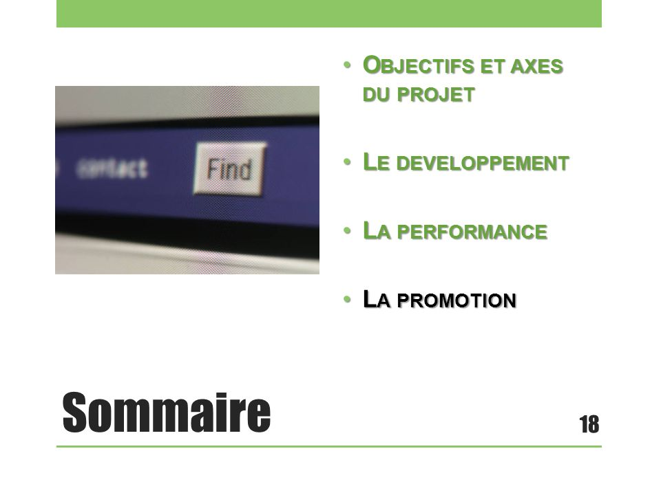 Sommaire Objectifs et axes du projet Le developpement La performance