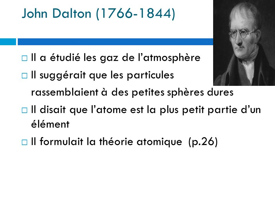 John Dalton (1766-1844) Il a étudié les gaz de l'atmosphère