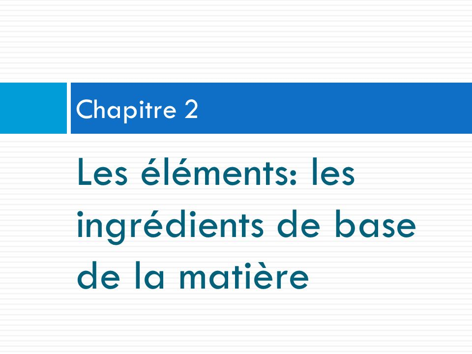 Les éléments: les ingrédients de base de la matière