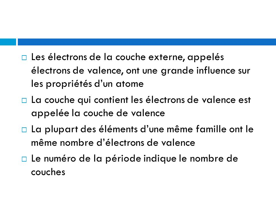 Les électrons de la couche externe, appelés électrons de valence, ont une grande influence sur les propriétés d'un atome