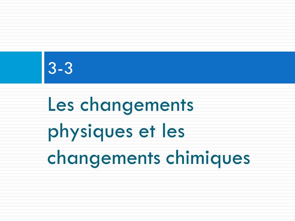 Les changements physiques et les changements chimiques