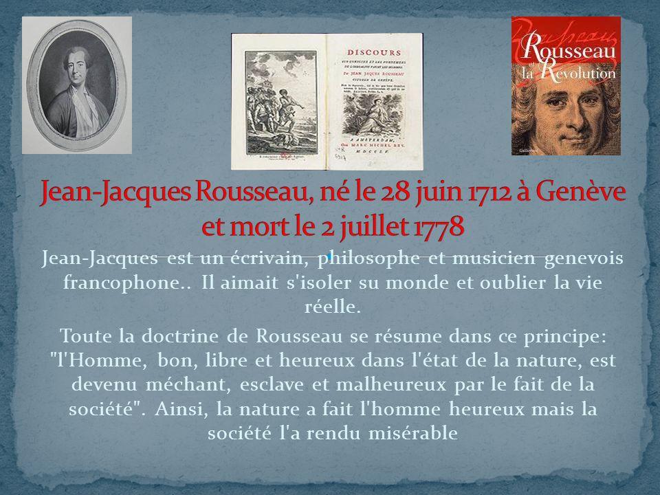 Jean-Jacques Rousseau, né le 28 juin 1712 à Genève et mort le 2 juillet 1778