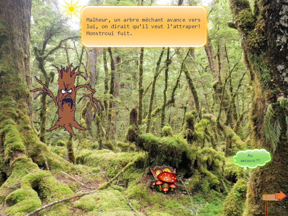 Malheur, un arbre méchant avance vers lui, on dirait qu'il veut l'attraper! Monstroui fuit.