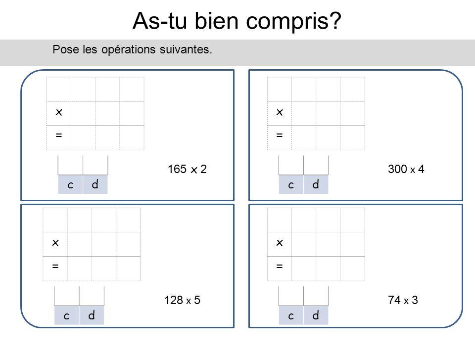 As-tu bien compris Pose les opérations suivantes. x = x = c d c d