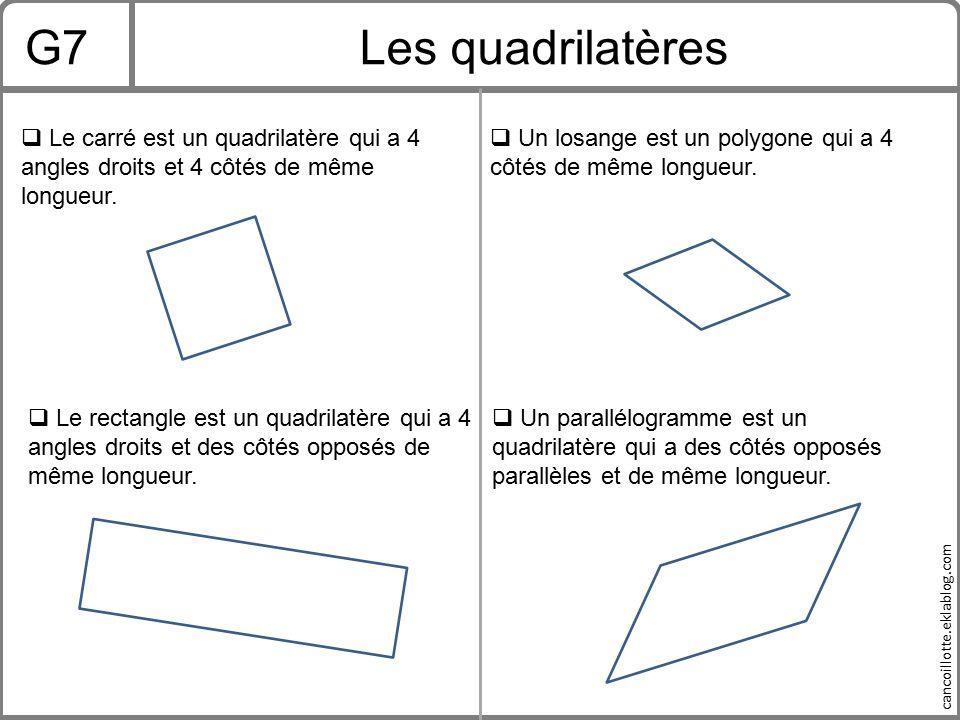 G7 Les quadrilatères. Le carré est un quadrilatère qui a 4 angles droits et 4 côtés de même longueur.
