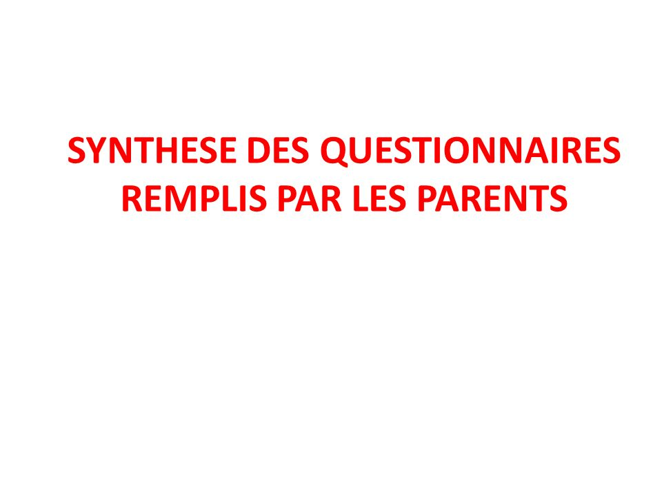 SYNTHESE DES QUESTIONNAIRES REMPLIS PAR LES PARENTS