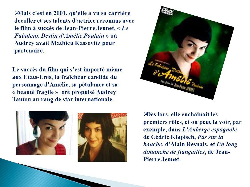 Mais c est en 2001, qu elle a vu sa carrière décoller et ses talents d actrice reconnus avec le film à succès de Jean-Pierre Jeunet, « Le Fabuleux Destin d Amélie Poulain » où Audrey avait Mathieu Kassovitz pour partenaire.