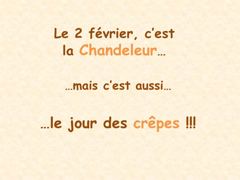 …le jour des crêpes !!! Le 2 février, c'est la Chandeleur…