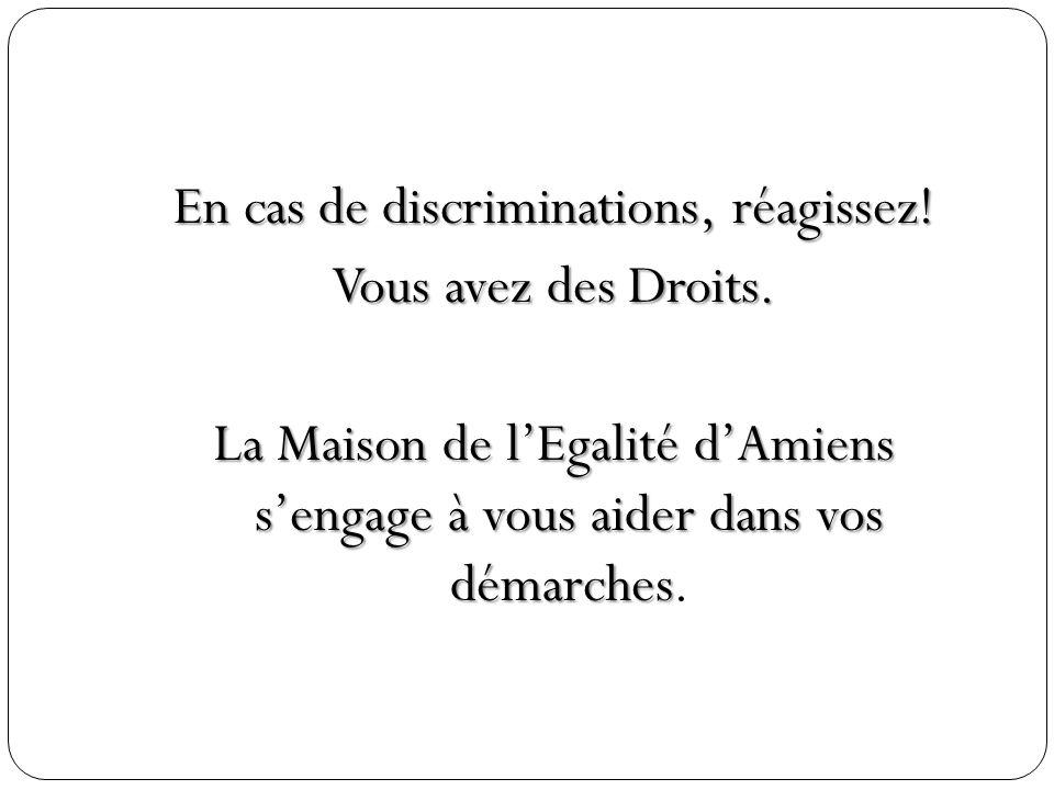 En cas de discriminations, réagissez. Vous avez des Droits