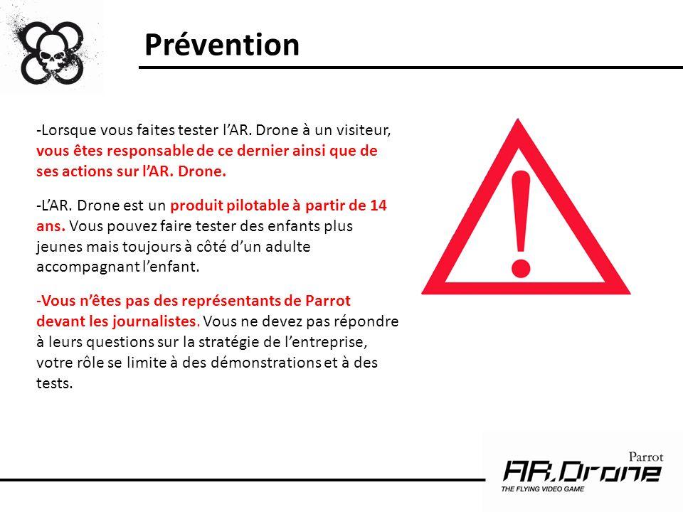 Prévention Lorsque vous faites tester l'AR. Drone à un visiteur, vous êtes responsable de ce dernier ainsi que de ses actions sur l'AR. Drone.