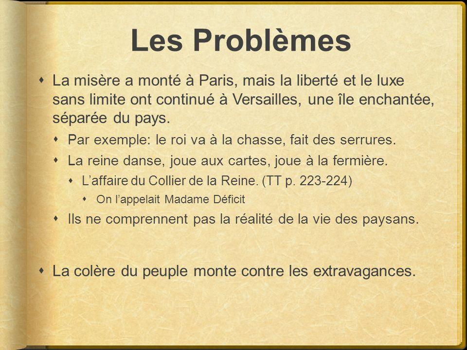 Les Problèmes La misère a monté à Paris, mais la liberté et le luxe sans limite ont continué à Versailles, une île enchantée, séparée du pays.