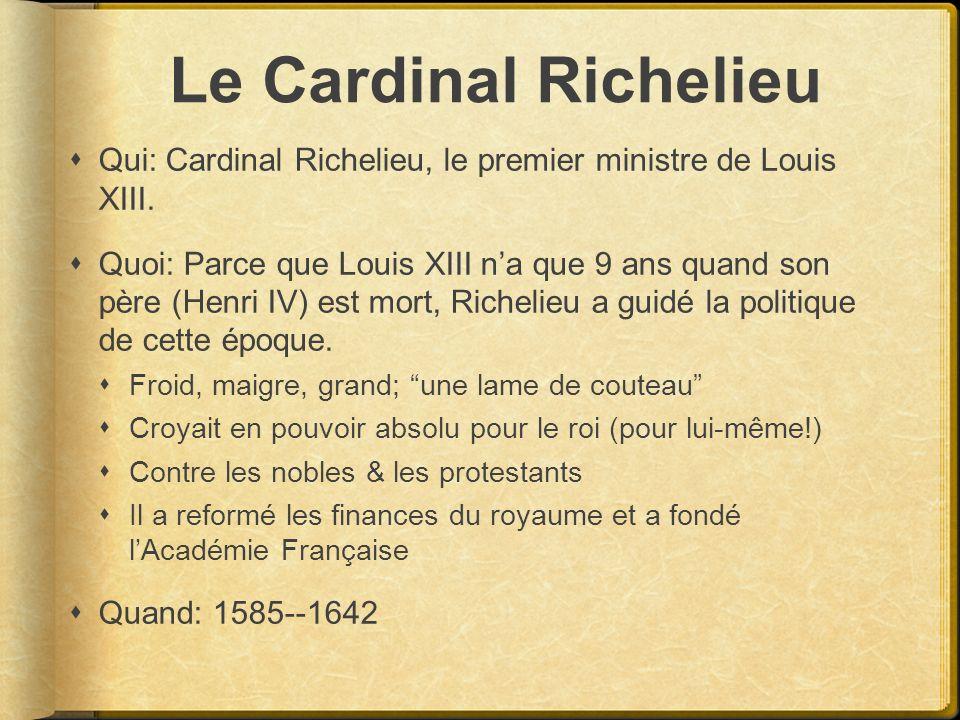 Le Cardinal Richelieu Qui: Cardinal Richelieu, le premier ministre de Louis XIII.