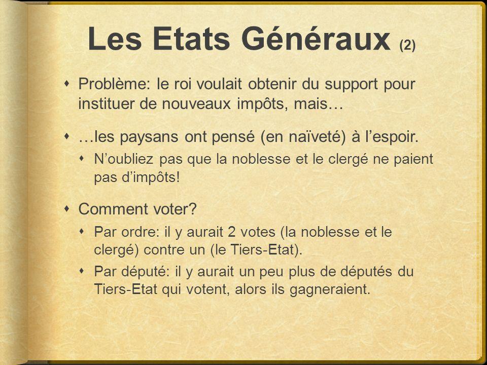 Les Etats Généraux (2) Problème: le roi voulait obtenir du support pour instituer de nouveaux impôts, mais…