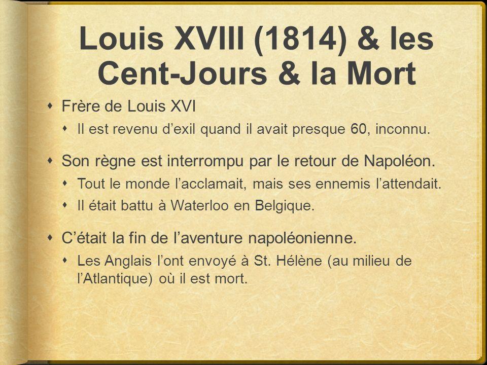 Louis XVIII (1814) & les Cent-Jours & la Mort