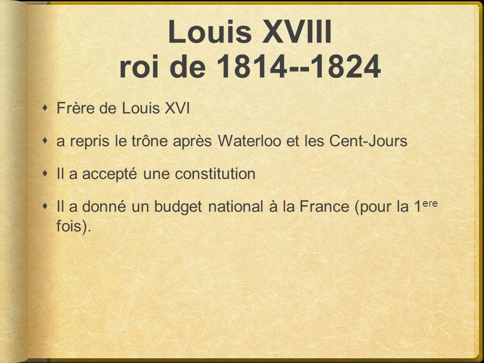 Louis XVIII roi de 1814--1824 Frère de Louis XVI