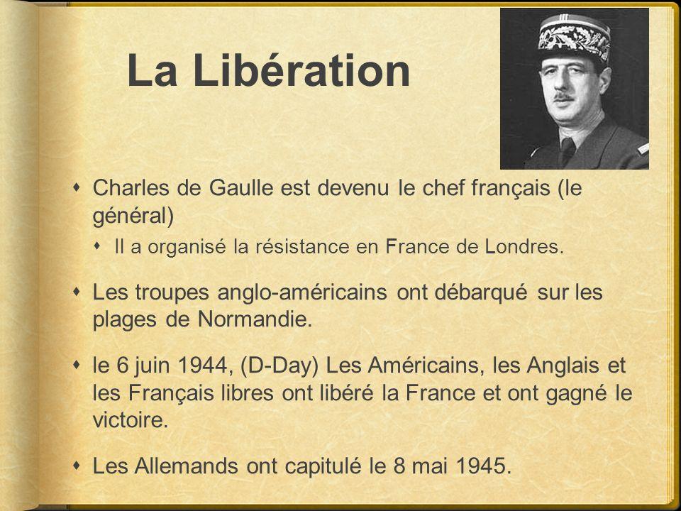 La Libération Charles de Gaulle est devenu le chef français (le général) Il a organisé la résistance en France de Londres.