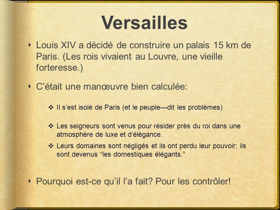 Versailles Louis XIV a décidé de construire un palais 15 km de Paris. (Les rois vivaient au Louvre, une vieille forteresse.)