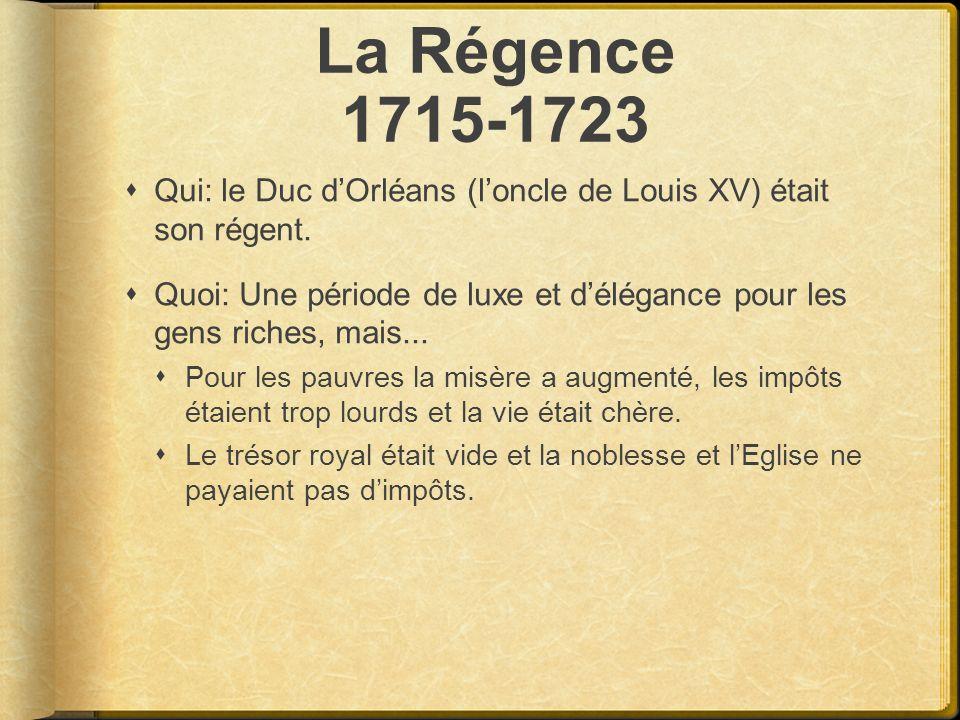 La Régence 1715-1723 Qui: le Duc d'Orléans (l'oncle de Louis XV) était son régent.