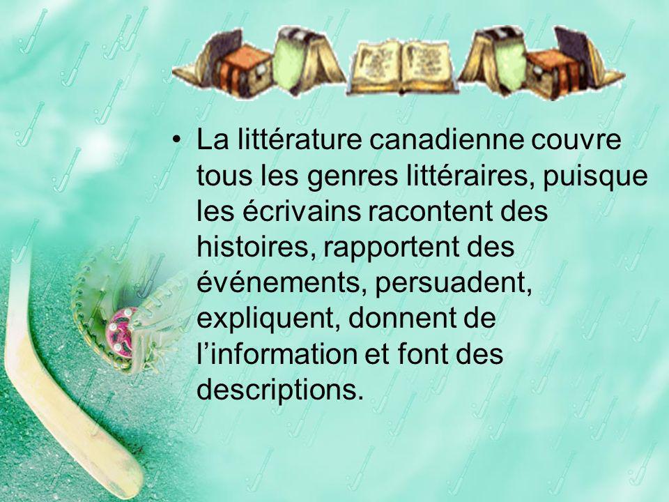 La littérature canadienne couvre tous les genres littéraires, puisque les écrivains racontent des histoires, rapportent des événements, persuadent, expliquent, donnent de l'information et font des descriptions.