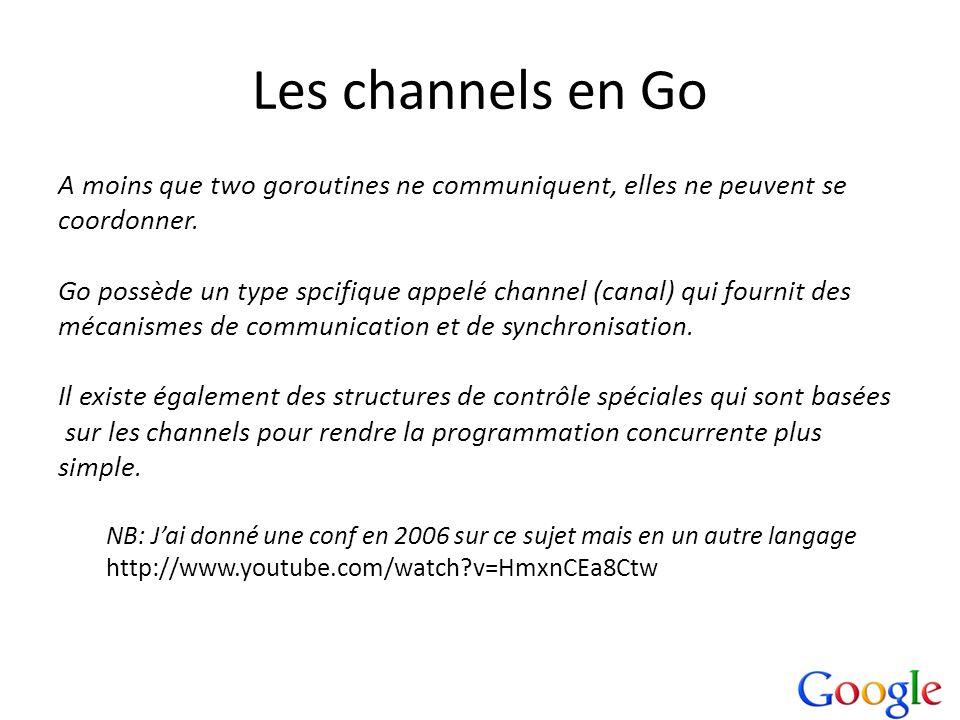 Les channels en Go A moins que two goroutines ne communiquent, elles ne peuvent se. coordonner.