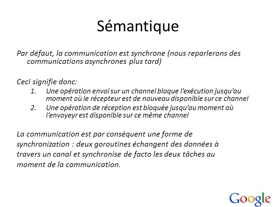 Sémantique Par défaut, la communication est synchrone (nous reparlerons des communications asynchrones plus tard)