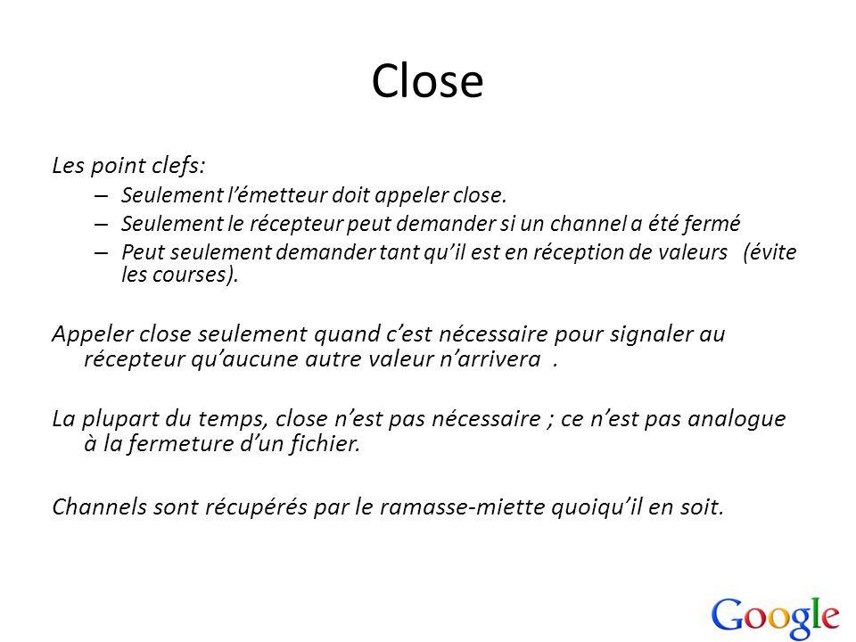 Close Les point clefs: Seulement l'émetteur doit appeler close. Seulement le récepteur peut demander si un channel a été fermé.