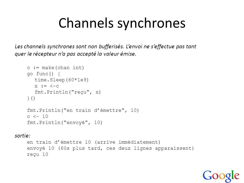 Channels synchronesLes channels synchrones sont non bufferisés. L'envoi ne s'effectue pas tant. quer le récepteur n'a pas accepté la valeur émise.