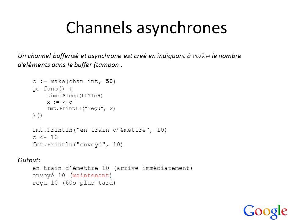 Channels asynchronesUn channel bufferisé et asynchrone est créé en indiquant à make le nombre. d'éléments dans le buffer (tampon .