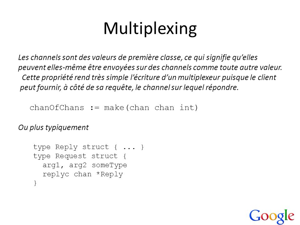 MultiplexingLes channels sont des valeurs de première classe, ce qui signifie qu'elles.