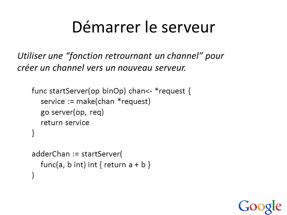 Démarrer le serveur Utiliser une fonction retrournant un channel pour. créer un channel vers un nouveau serveur.