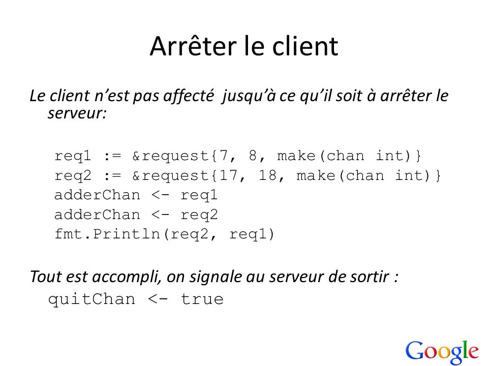 Arrêter le clientLe client n'est pas affecté jusqu'à ce qu'il soit à arrêter le serveur: req1 := &request{7, 8, make(chan int)}