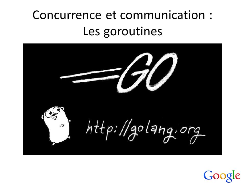 Concurrence et communication : Les goroutines