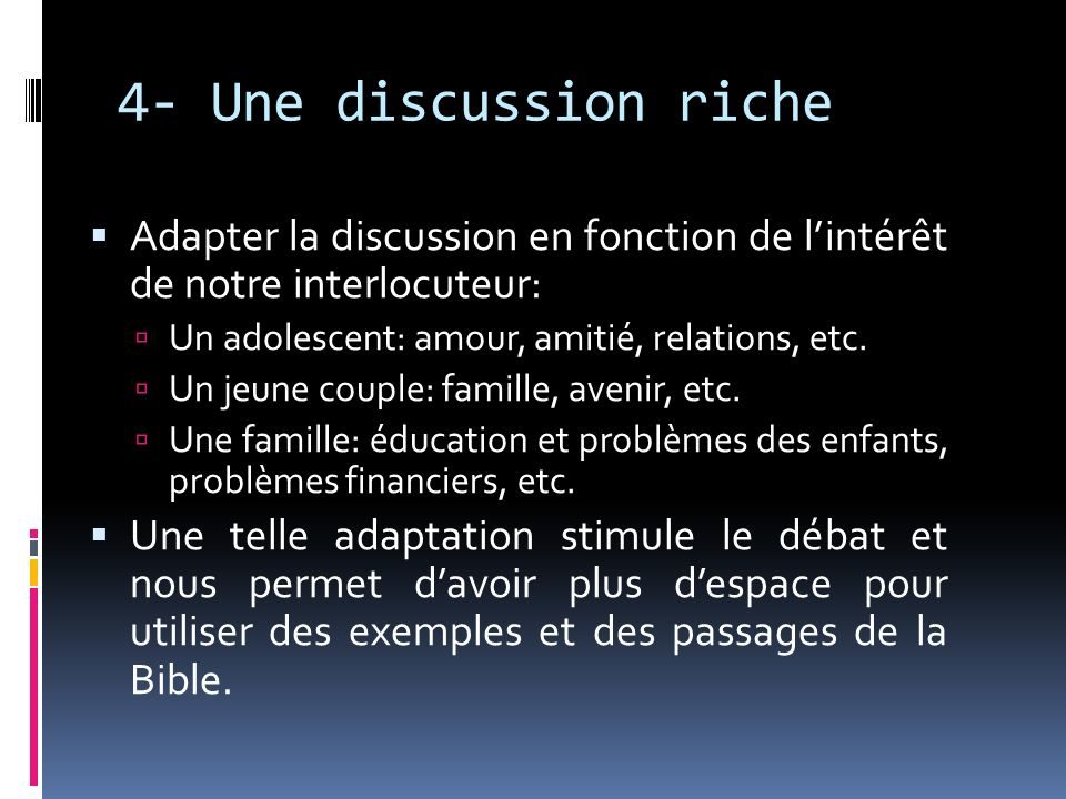4- Une discussion riche Adapter la discussion en fonction de l'intérêt de notre interlocuteur: Un adolescent: amour, amitié, relations, etc.