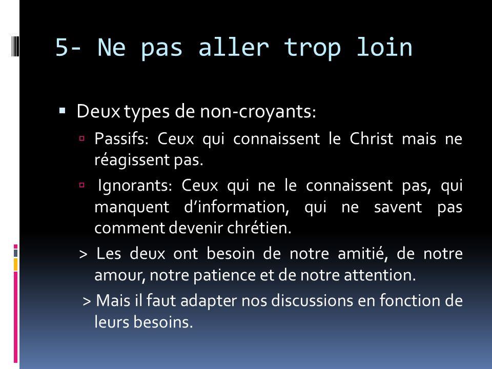 5- Ne pas aller trop loin Deux types de non-croyants: