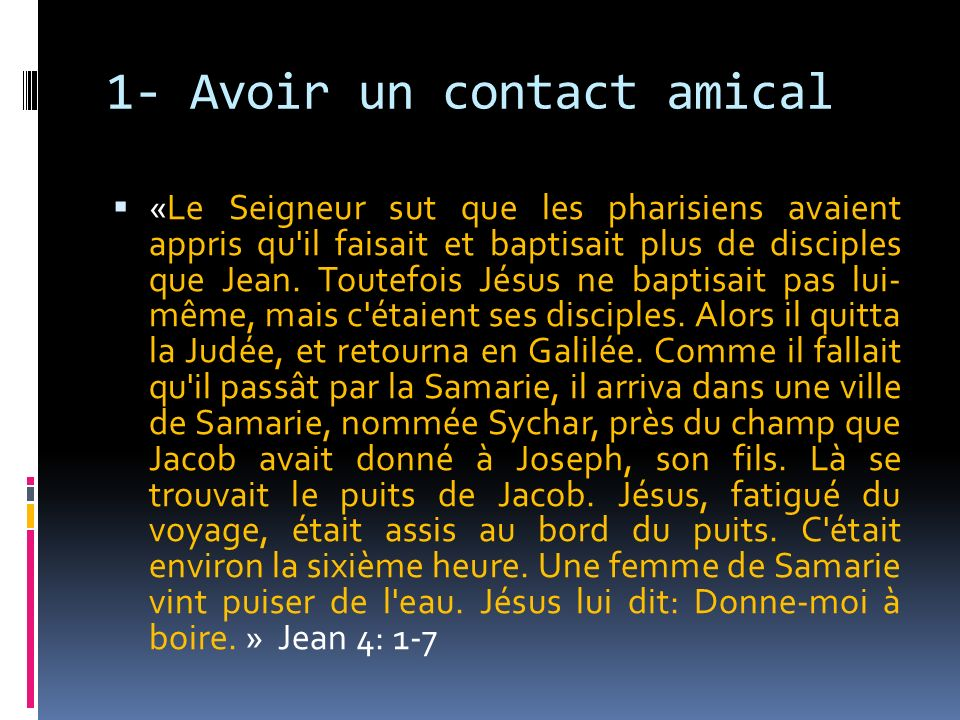 1- Avoir un contact amical