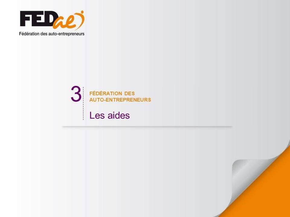 3 FÉDÉRATION DES AUTO-ENTREPRENEURS Les aides