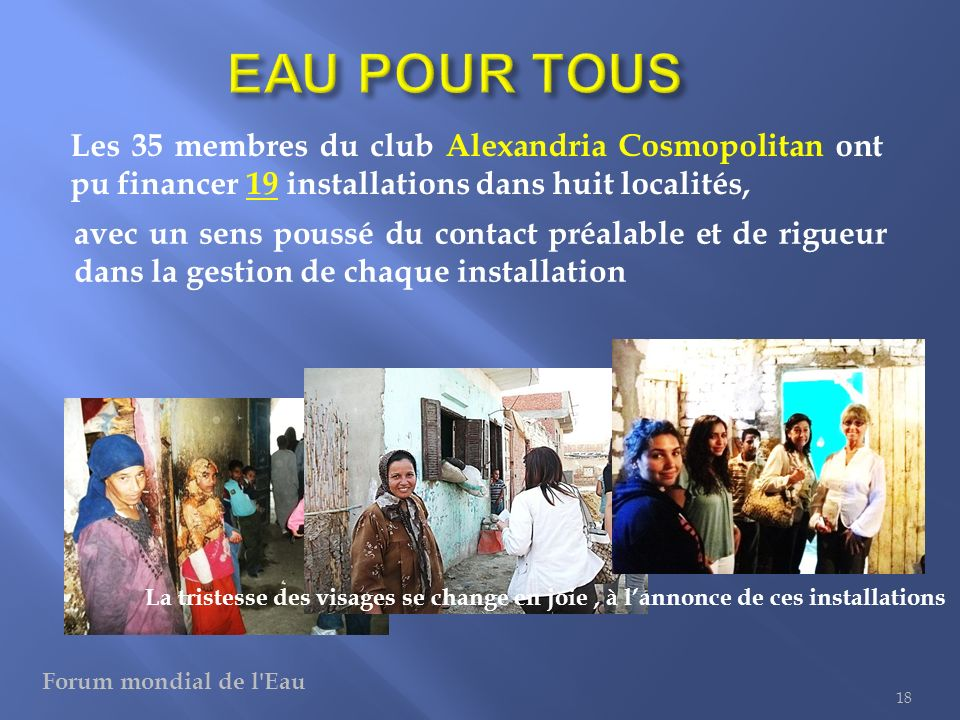 EAU POUR TOUS Les 35 membres du club Alexandria Cosmopolitan ont pu financer 19 installations dans huit localités,
