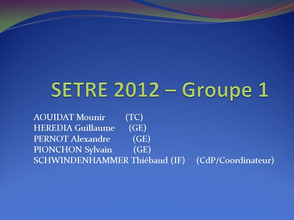 SETRE 2012 – Groupe 1 AOUIDAT Mounir (TC) HEREDIA Guillaume (GE)
