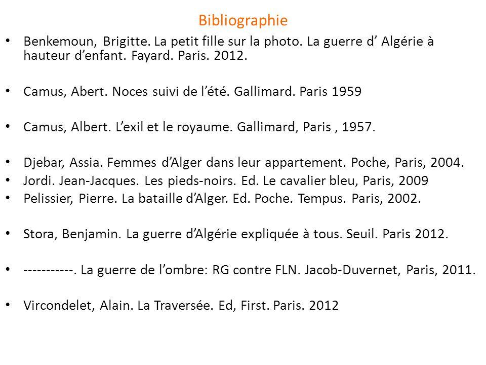 Bibliographie Benkemoun, Brigitte. La petit fille sur la photo. La guerre d' Algérie à hauteur d'enfant. Fayard. Paris. 2012.