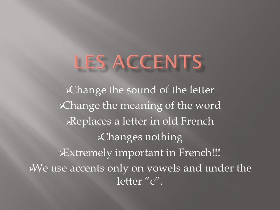 Les accents Change the sound of the letter
