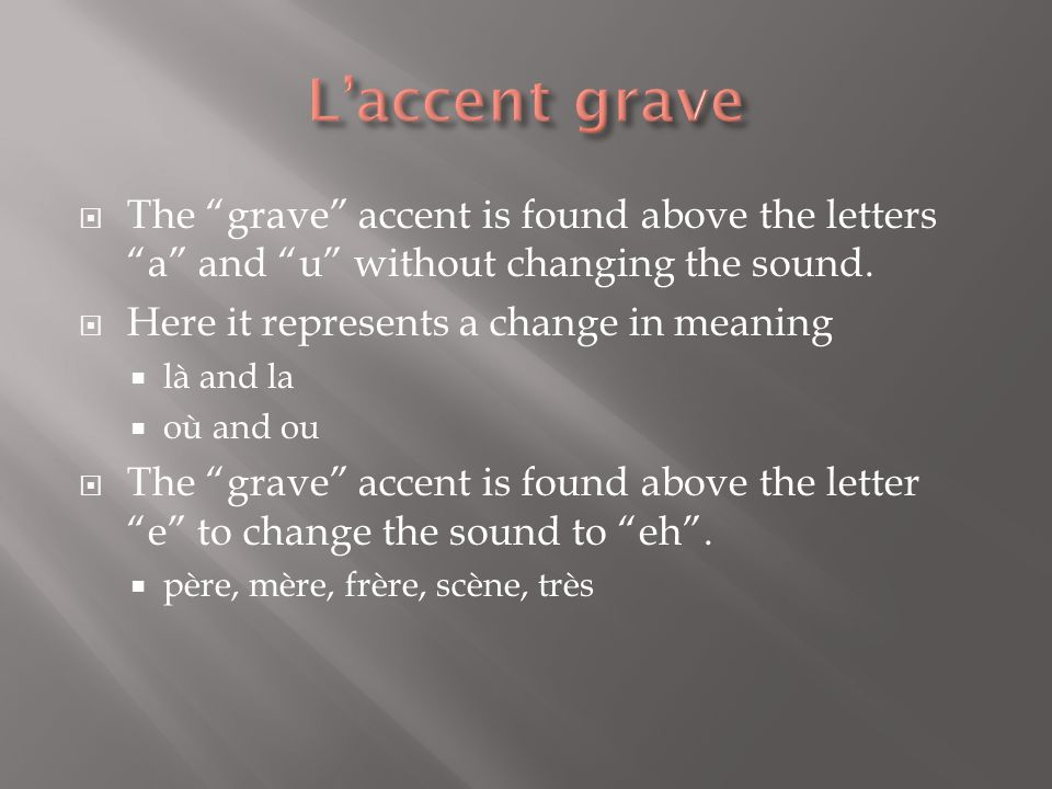 L'accent grave The grave accent is found above the letters a and u without changing the sound.