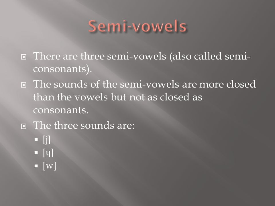 Semi-vowels There are three semi-vowels (also called semi-consonants).