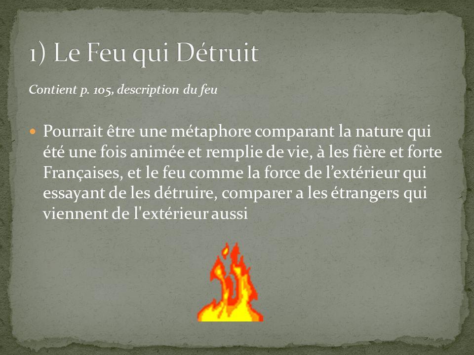 1) Le Feu qui Détruit Contient p. 105, description du feu.