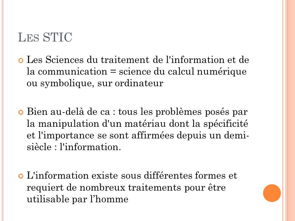 Les STIC Les Sciences du traitement de l information et de la communication = science du calcul numérique ou symbolique, sur ordinateur.